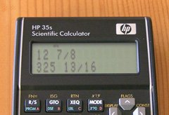 The HP 35s can work in fractions, which I find useful in the workshop.